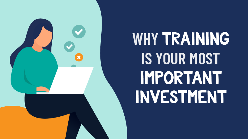 Why Training is Your Most Important Investment